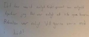 """Exempel på utvärderingssvar på Geek Girl Mini Linköping: """"Det har varit roligt. Frukt-pianot var roligast tycker jag. Det var roligt att hitta nya kompisar. Roboten var roligt. Vill gärna vara med i höst!"""